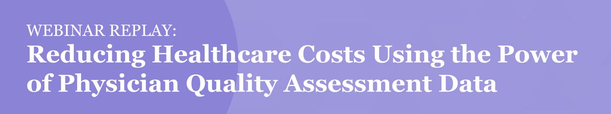 Reducing Healthcare Costs Using the Power of Physician Quality Assessment Data