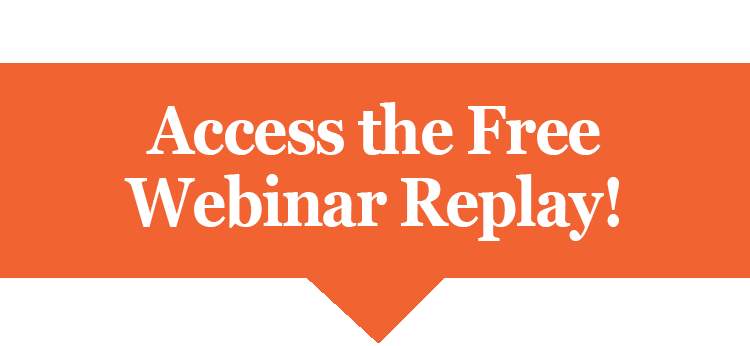 Access the Free Webinar Replay!