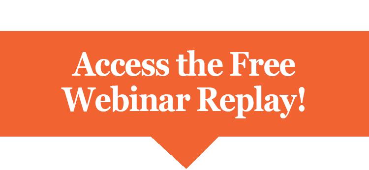 Access the Free Webinar Replay!